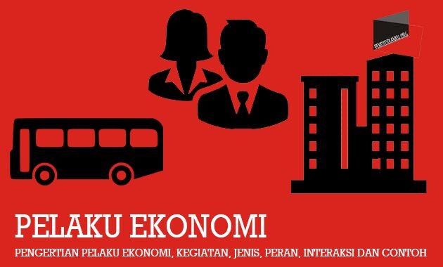 Pengertian Pelaku Ekonomi