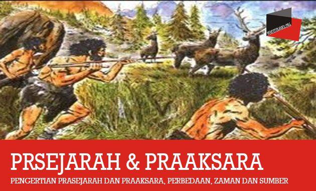 Pengertian Prasejarah Dan Praaksara